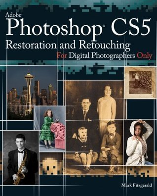 Photoshop CS5 Restoration and Retouching For Digital Photographers Only Mark Fitzgerald