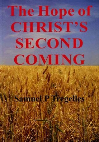 Hope of Christs Second Coming: How is it Taught in Scripture? and Why?  by  Samuel Prideaux Tregelles