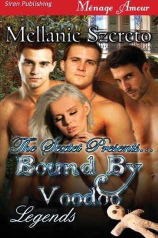 The Sextet Presents... Bound  by  Voodoo [Legends] by Mellanie Szereto