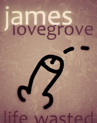 Life Wasted 2 James R. Lovegrove