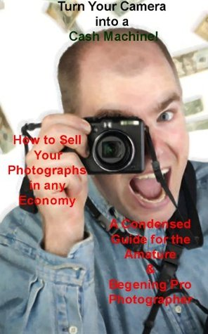Turn Your Camera into a Cash Machine  by  Don Moore