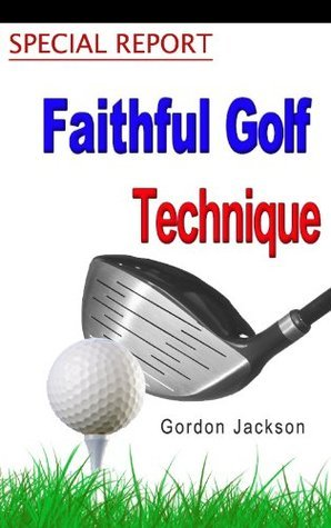 Faithful Golf Technique  by  Gordon Jackson