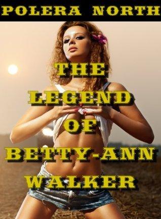 The Legend of Betty-Ann Walker  by  Polera North