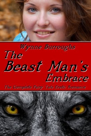 The Beast Mans Embrace: The Complete Fantasy Erotic Romance  by  Wynne Burroughs