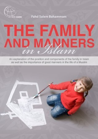 The Family and Manners in Islam Fahd Salem Bahammam
