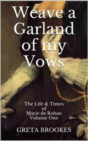 Weave a Garland of my Vows: The Life & Times of Marie de Rohan  by  Greta Brookes