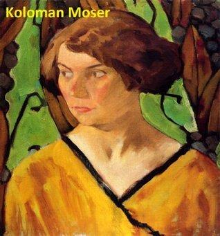 195 Color Paintings of Koloman Moser - Austrian Art Nouveau Painter (March 30, 1868 - October 18, 1918)  by  Jacek Michalak