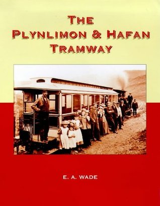 The Plynlimon & Hafan Tramway  by  E.A. Wade