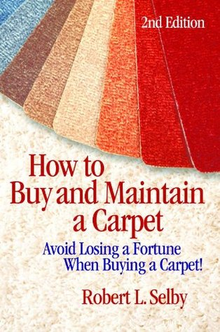 How to Buy and Maintain a Carpet  by  Robert Selby