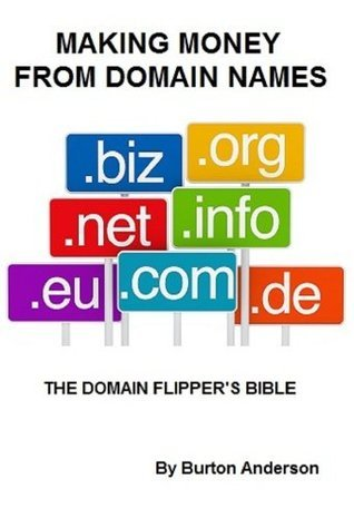 Domain Names  -  Making Money From Domain Names     The Domain Flippers Bible  by  Burton Anderson