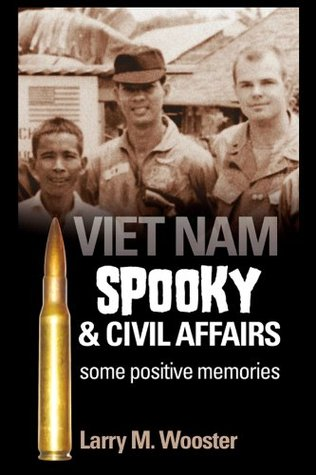 VIETNAM: Spooky and Civil Affairs: Some Positive Memories  by  Larry Wooster