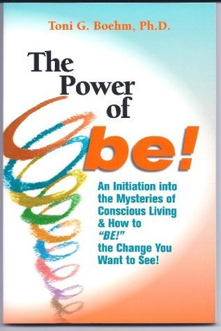 The Power of BE!  by  Toni G. Boehm