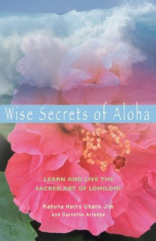 Wise Secrets of Aloha: Learn and Live the Sacred Art of Lomilomi  by  Harry Uhane Jim