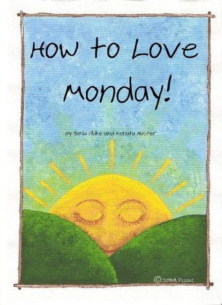 How to Love Monday! (Secret Cottage Books)  by  Sonia Fluke