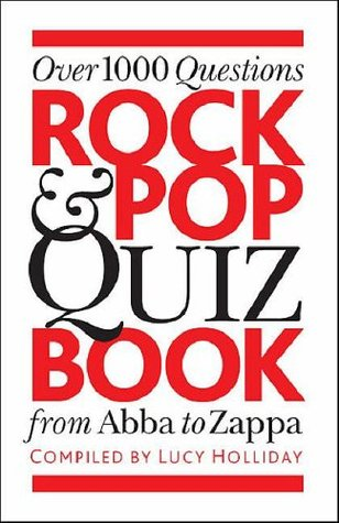 Rock & Pop Quiz Book: From Abba to Zappa. Lucy Holliday