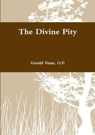 The Divine Pity  by  Gerald Vann