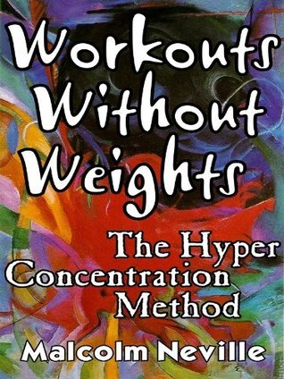 Workouts Without Weights: The Hyper Concentration Method Malcolm Neville