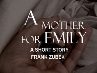 A Mother For Emily  by  Frank Zubek