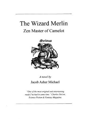 The Wizard Merlin, Zen Master of Camelot  by  Jacob Asher Michael
