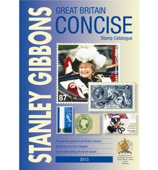Great Britain Concise 2013 2013: GB Concise: Stanley Gibbons Stamp Catalogue: 2013  by  Stanley Gibbons