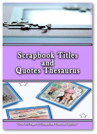 Scrapbook Titles and Quotes Thesaurus  by  Michaels Books