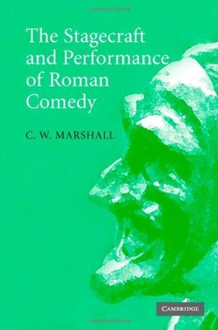 The Stagecraft and Performance of Roman Comedy C.W. Marshall