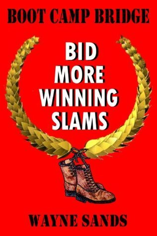 Bid More Winning Slams: Boot Camp Bridge  by  Wayne Sands