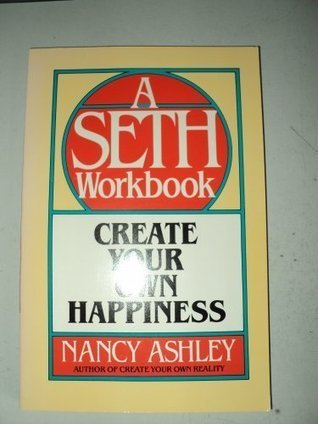 Create Your Own Happiness: A Seth Workbook  by  Nancy Ashley