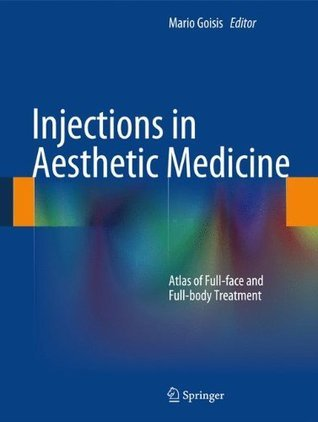 Injections in Aesthetic Medicine: Atlas of Full-Face and Full-Body Treatment  by  Mario Goisis