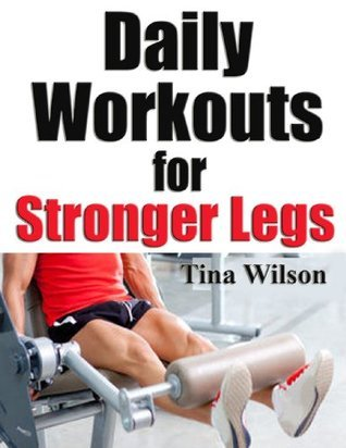 Daily Workouts for Stronger Legs  by  Tina Wilson