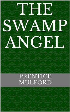 The Swamp Angel  by  Prentice Mulford