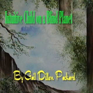 Intuitive Child on a Blind Planet  by  Gail Dillen Packard