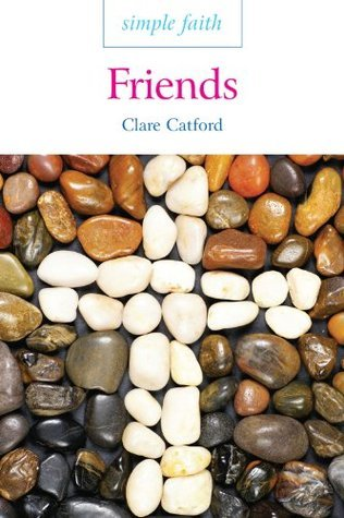 Simple Faith: Friends  by  Clare Catford