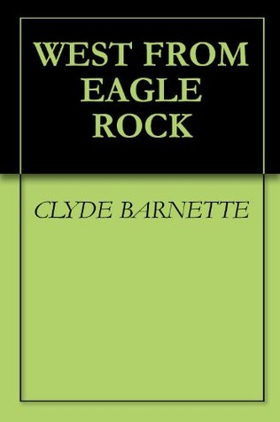 West From Eagle Rock  by  Clyde Barnette