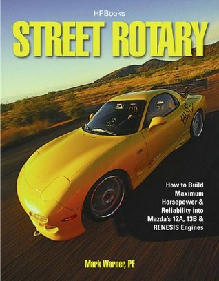 Street Rotary HP1549: How to Build Maximum Horsepower & Reliability into Mazdas 12a, 13b & Renesis Engines  by  Mark Warner