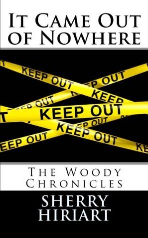 It Came Out of Nowhere - The Woody Chronicles Sherry Hiriart