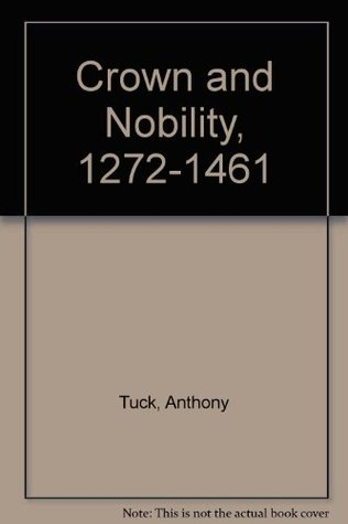 Crown and Nobility 1272-1461 Anthony Tuck