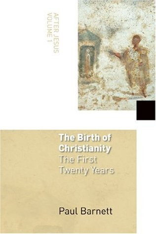 The Birth Of Christianity: The First Twenty Years Paul Barnett