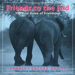 Friends to the End Bradley Trevor Greive