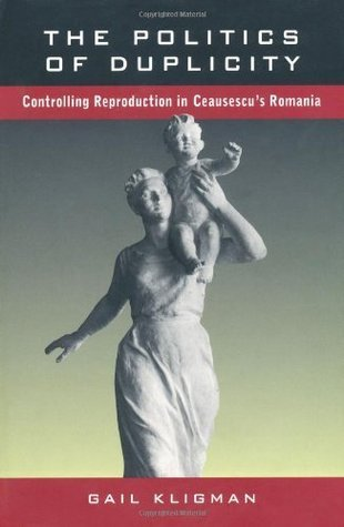 The Politics of Duplicity: Controlling Reproduction in Ceausescus Romania (Contraversions, Critical Studies in Jewish Literature Culture and Society , No 11)  by  Gail Kligman