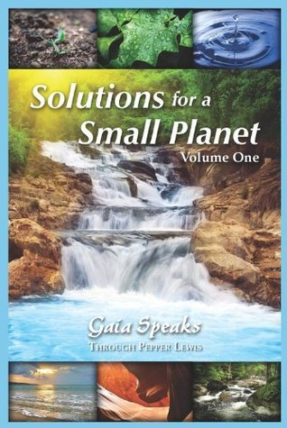 Solutions for a Small Planet, Volume 1 (Gaia Speaks Series, Book 3) Pepper Lewis