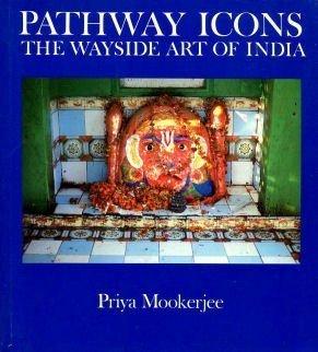 Pathway Icons: The Wayside Art Of India Priya Mookerjee