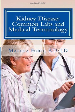 Kidney Disease: Common Labs and Medical Terminology: The Patients Perspective Mathea Ford