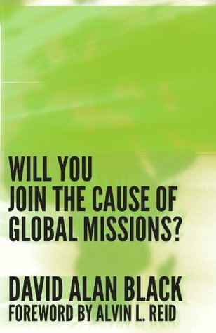 Will You Join the Cause of Global Missions? David Alan Black