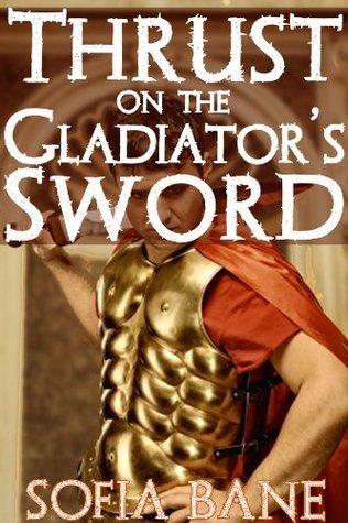 Thrust on the Gladiators Sword Sofia Bane