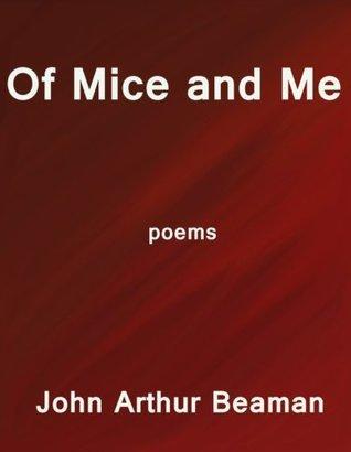 Of Mice and Me John Arthur Beaman