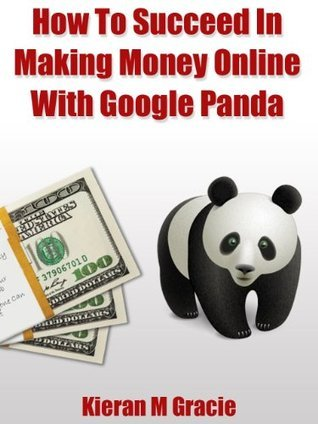 How To Succeed In Making Money Online With Google Panda  by  Kieran Gracie