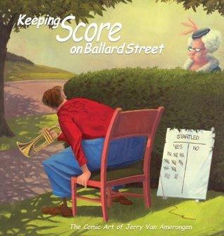 Keeping Score on Ballard Street: The Comic Art of Jerry Van Amerongen Jerry Van Amerongen