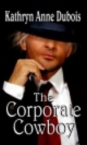 The Corporate Cowboy  by  Kathryn Anne Dubois