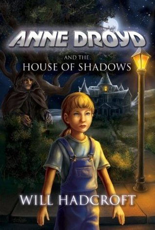 Anne Droyd And The House Of Shadows Will Hadcroft